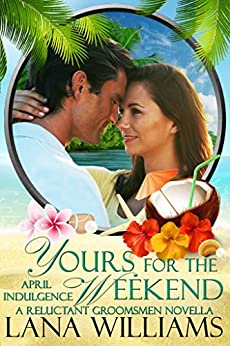 Yours for the Weekend: An April Indulgence (An Indulgences Novella Book 5) by [Williams, Lana, Series, Indulgences]