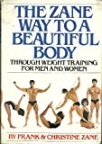 The Zane Way to a Beautiful Body Through Weight Training for Men and Women
