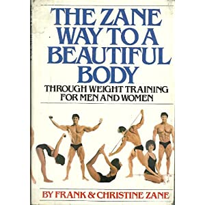 The Zane Way to a Beautiful Body Through Weight Training for Men and Women Frank Zane
