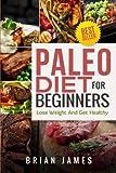 Paleo Diet: Paleo Diet For Beginners, Lose Weight And Get Healthy (Paleo Diet Cookbook, Paleo Diet Recipes, Paleo Diet For Weight Loss, Paleo Diet For Beginners)