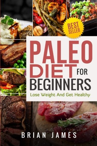 Paleo Diet: Paleo Diet For Beginners, Lose Weight And Get Healthy (Paleo Diet Cookbook, Paleo Diet Recipes, Paleo Diet For Weight Loss, Paleo Diet For Beginners) cover