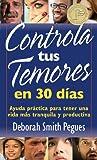 Controla Tus Temores en 30 Dias, Deborah Pegues, 0825418089