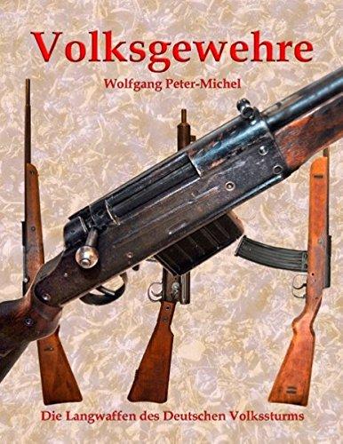 Volksgewehre: Die Langwaffen des Deutschen Volkssturms