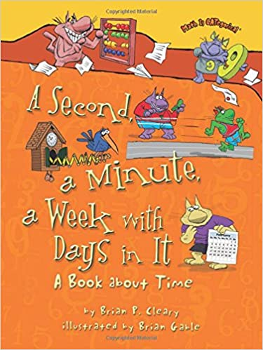 A Second, a Minute, a Week With Days in It: A Book About Time ...