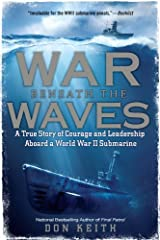 War Beneath the Waves: A True Story of Courage and Leadership Aboard a World War II Submarine Kindle Edition