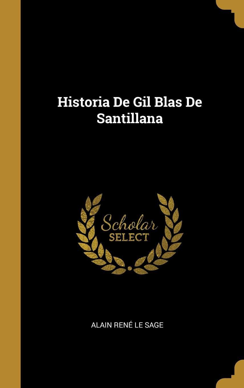 Historia De Gil Blas De Santillana: Amazon.es: Le Sage, Alain René ...