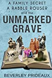 A Family Secret, a Rabble Rouser and the Unmarked Grave, Beverley Prideaux, 0992267927