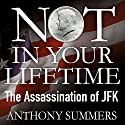 Not in Your Lifetime: The Assassination of JFK Audiobook by Anthony Summers Narrated by Ronan Summers