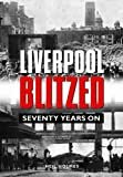 Liverpool Blitzed: Seventy Years On