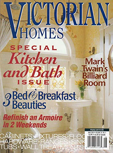 Victorian Homes Magazine June 2005 KITCHEN & BATH ISSUE 3 Bed & Breakfast Beauties MARK TWAIN'S BILLIARD ROOM Refinish an Armoire in Two Weekends CABINETS, FIXTURES,FLOORS, TUBS RANGES & SINKS ()