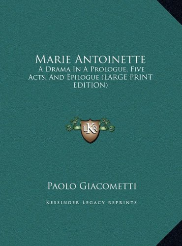Read Online Marie Antoinette: A Drama in a Prologue, Five Acts, and Epilogue pdf epub