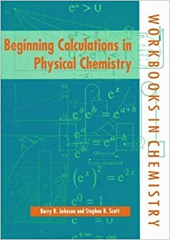 Book Beginning Calculations in Physical Chemistry (Workbooks in Chemistry) by Johnson, Barry R., Scott, Stephen K. published by OUP Oxford (1997)