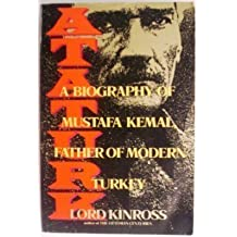 Ataturk: A Biography of Mustafa Kemal, Father of Modern Turkey Reissue edition by Kinross, Patrick Balfour, Lord Kinross (1992) Paperback