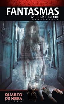 Fantasmas: Antología de cuentos (Colección Quarto de Hora Porrúa) (Spanish Edition) by [Lara, José Luis Trueba]