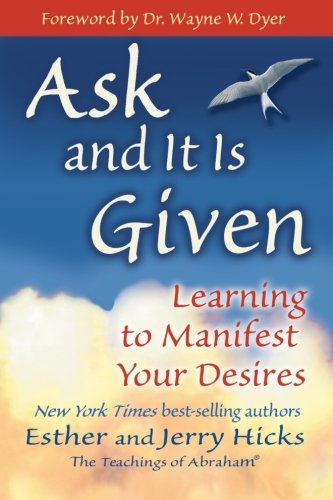 Ask and It Is Given: Learning to Manifest Your - Am Burlington