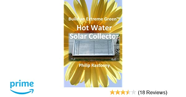 Build an Extreme Green Solar Hot Water Heater: Philip ...
