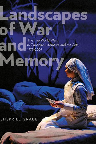 Landscapes of War and Memory: The Two World Wars in Canadian Literature and the Arts, 1977 to 2007