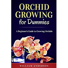 Orchid Growing for Dummies: A Beginner Guide to Growing Orchids