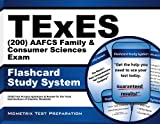 TExES (200) AAFCS Family & Consumer Sciences Exam Flashcard Study System: TExES Test Practice Questions & Review for the Texas Examinations of Educator Standards