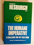 The Humane Imperative : A Challenge for the Year 2000, Hesburgh, Theodore M., 0300017871