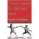 Vous aurez le dernier mot: Piques et répliques (French Edition)