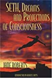 Seth Dreams and Projections Of Consciousness