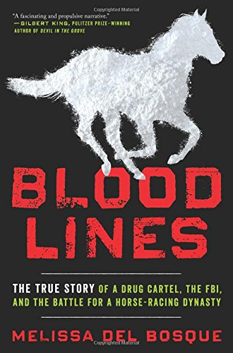 Bloodlines: The True Story of a Drug Cartel, the FBI, and the Battle for a Horse-Racing Dynasty cover