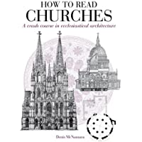 How to Read Churches: A Crash Course in Ecclesiatical Architecture