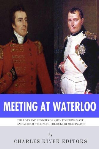 Meeting at Waterloo: The Lives and Legacies of Napoleon Bona