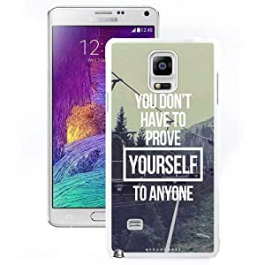 Fashionable Custom Designed Samsung Galaxy Note 4 N910A N910T N910P N910V N910R4 Phone Case With You Do Not Have To Prove Yourself To Anyone_White Phone Case