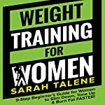 Weight Training for Women: 9-Step Beginner's Guide for Women to Slim Down, Tone Up & Burn Fat FASTER! | Sarah Talene
