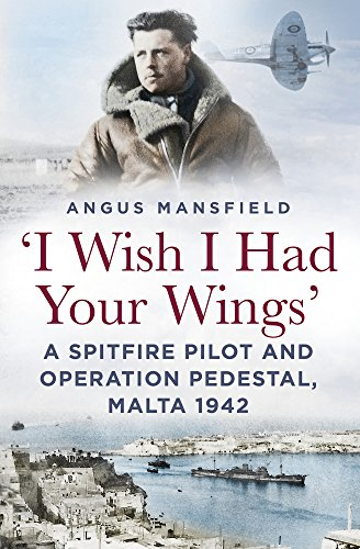 Memoirs White Pedestal ('I Wish I Had Your Wings': A Spitfire Pilot and Operation Pedestal, Malta 1942)