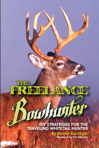 (The Freelance Bowhunter: DIY Strategies for the Traveling Whitetail Hunter)