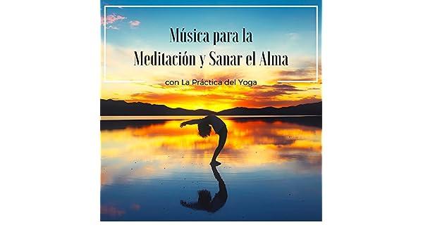 Música para la Meditación y Sanar el Alma con La Práctica ...