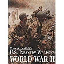 U.S. Infantry Weapons of World War II by Bruce N. Canfield (1996-09-24)
