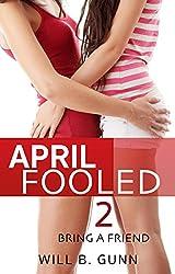 April Fooled 2 - Bring A Friend