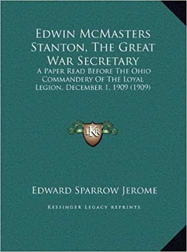 Edwin McMasters Stanton, the Great War Secretary: A Paper Read Before the Ohio Commandery of the Loyal Legion, December 1, 1909 (1909)