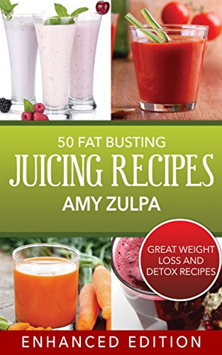 50 Fat Busting Juicing Recipes: Great Weight Loss and Detox Recipes by Amy Zulpa