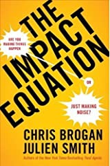 The Impact Equation: Are You Making Things Happen or Just Making Noise? by Chris Brogan (Oct 30 2012)