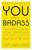 Bestselling author, speaker and world-traveling success coach, Jen Sincero, cuts through the din of the self-help genre with her own verbal meat cleaver in You Are a Badass: How to Stop Doubting Your Greatness and Start Living an Aweso...
