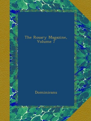 Read Online The Rosary Magazine, Volume 7 PDF
