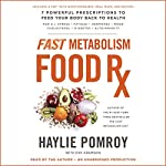 Fast Metabolism Food Rx: 7 Powerful Prescriptions to Feed Your Body Back to Health | Haylie Pomroy