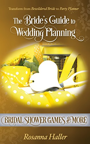 Bridal Shower Games and More: Transform From Bewildered Bridesmaid to Party Planner (The Bride's Guide to Wedding Planning Book 9)