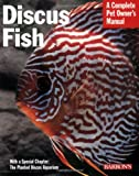 Discus Fish (Complete Pet Owner s Manual)