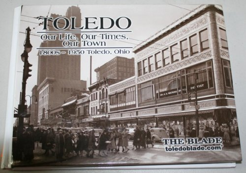 Toledo: Our Life, Our Times, Our Town 1800s-1950
