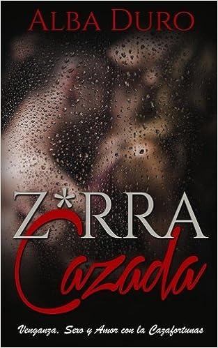 Z*rra Cazada: Venganza, Sexo y Amor con la Cazafortunas Novela ...