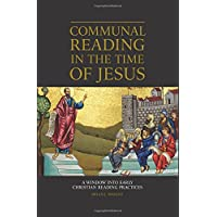 Communal Reading in the Time of Jesus: A Window into Early Christian Reading Practices (Emerging Scholars)
