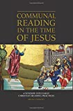Communal Reading in the Time of Jesus: A Window into Early Christian Reading Practices