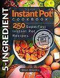 5-Ingredient Instant Pot Cookbook: 250 Superfast Instant Pot Recipes