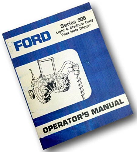 Ford Series 905 Light & Medium Duty Post Hole Digger Operators Owners - Hole Diggers Series